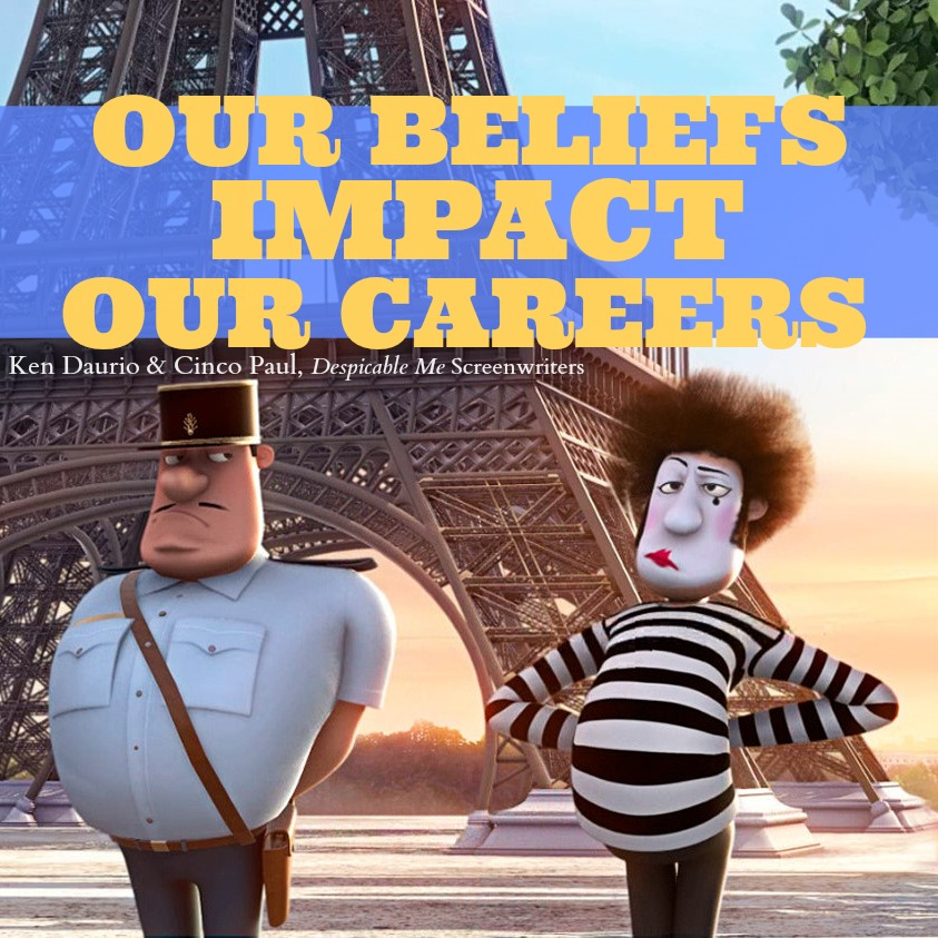 Our beliefs impact our careers. Ken Daurio & Cinco Paul, Despicable Me Screenwriters.