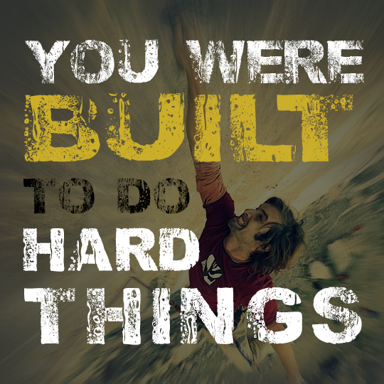 You were built to do hard things
